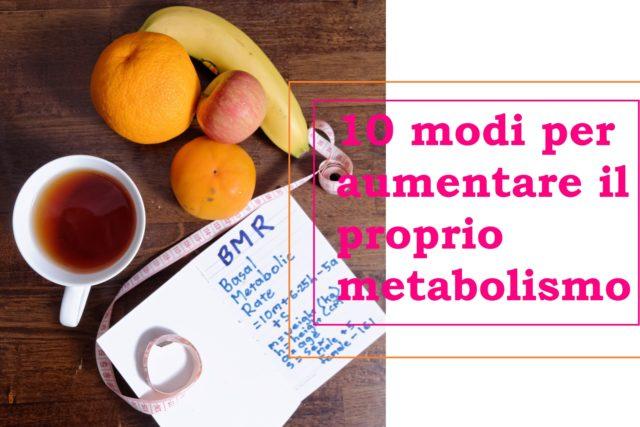 aumentare il proprio metabolismo